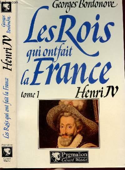 LES ROIS QUI FONT LA FRANCE - TOME I - HENRI IV - LE GRAND