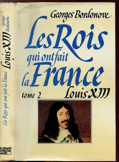 LES ROIS QUI FONT LA FRANCE -TOME II - LOUIS XIIII