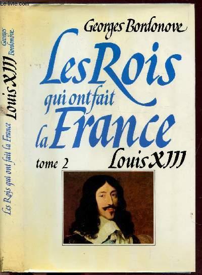LES ROIS QUI FONT LA FRANCE - TOME II - LOUIS XIII