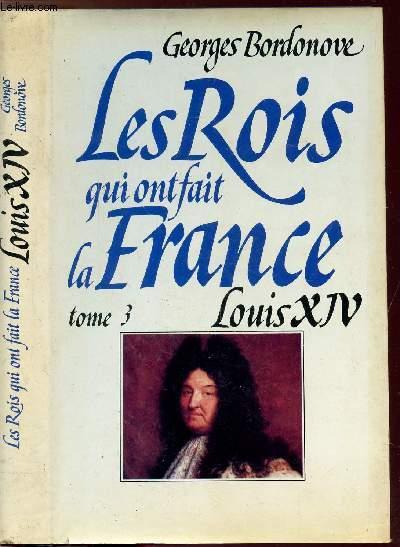 LES ROIS QUI FONT LA FRANCE - TOME III - LOUIS XIV