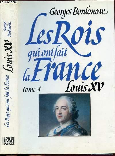 LES ROIS QUI FONT LA FRANCE - TOME IV - LOUIS XV