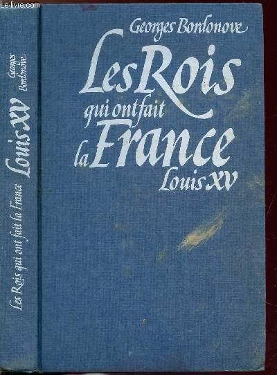 LES ROIS QUI FONT LA FRANCE -LOUIS XV - LE BIEN-AIMEE