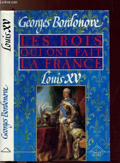 LES ROIS QUI FONT LA FRANCE - LOUIS XV - LE BIEN AIMEE