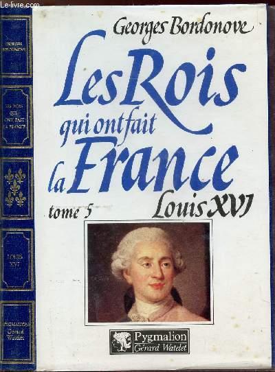 LES ROIS QUI FONT LA FRANCE - TOME V - LOUIS XVI