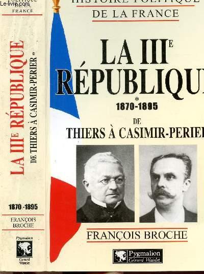 HISTOIRE POLITIQUE DE LA FRANCE - LA III EME REPUBLIQUE - TOME I - 1870-1895 - DE THIERS A CASIMIR-PERIER