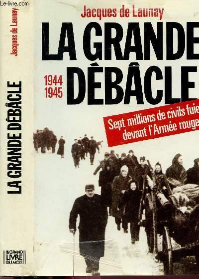 LA GRANDE DEBACLE - 1944-1945 - SEPT MILLIONS DE CIVILS FUIENT DEVANT L'ARMEE ROUGE