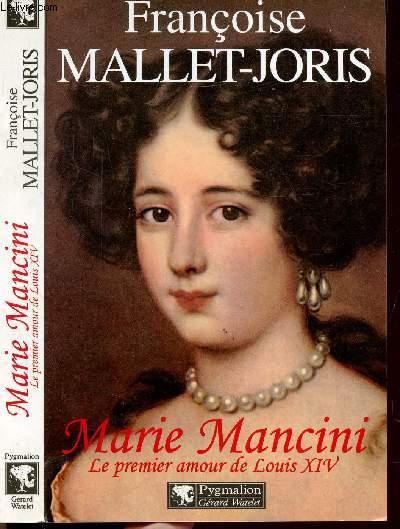 MARIE MANCINI - LE PREMIER AMOUR DE LOUIS XIV