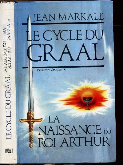 LE CYCLE DU GRAAL - TOME I - LA NAISSANCE DU ROI ARTHUR