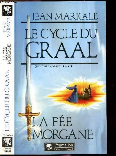LE CYCLE DU GRAAL - TOME IV - LA FEE MORGANE