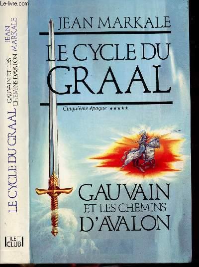 LE CYCLE DU GRAAL - TOME V - GAUVAIN ET LES CHEMINS D'AVALON