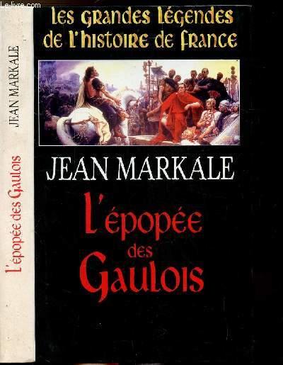 L'EPOPEE DES GAULOIS - LES GRANDES LEGENDES DE L'HISTOIRE DE FRANCE
