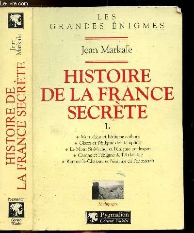 HISTOIRE DE LA FRANCE SECRETE - TOME I - Sommaire : Montségur et l'énigme cathare - Gisors et l'énigme des Templiers - Le mont st-michel et l'énigme du dragon - Carnac et l'énigme de l'Atlantide - Rennes-le-chateau et l'énigme de l'or maudit ...