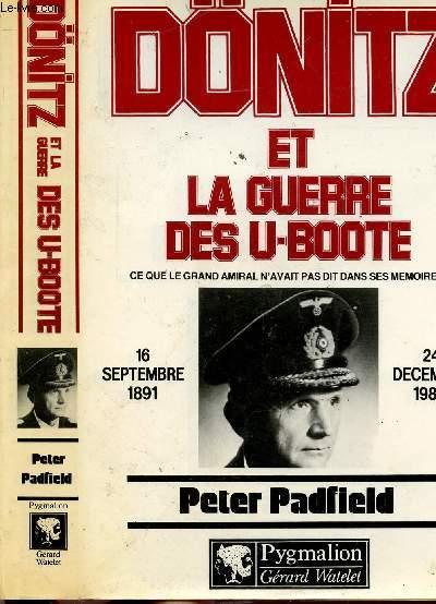 DONITZ - ZT LA GUERRE DES U-BOOTE - CE QUE LE GRAND AMIRAL N'AVAUIT PAS DIT DANS SES MEMOIRES - 16 SEPTEMBRE 1891 - 24 DECEMBRE 1980