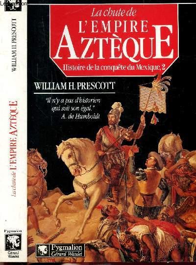 LA CHUTE DE L'EMPIRE AZTEQUE - TOME II - HISTOIRE DE LA CONQUETE DU MEXIQUE