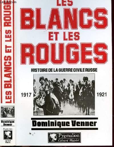 LES BLANCS ET LES ROUGES - HISTOIRE DE LA GUERRE CIVILE RUSSE 1917-1921
