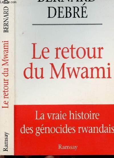 LE RETOUR DU MWAMI - LA VRAIE HISTOIRE DES GENOCIDES RWANDAIS