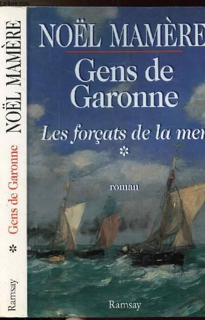 GENS DE GARONNE - TOME I - LES FORCATS DE LA MER