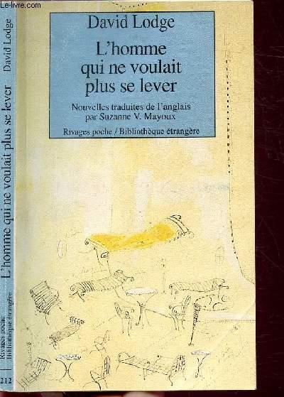 L'HOMME QUI NE VOULAIT PLUS SE LEVER ET AUTRES NOUVELLES - COLLECTION RIVAGES POCHE / BIBLIOTHEQUE ETRANGERE N°212