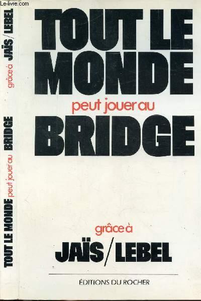 TOUT LE MONDE PEUT JOUER AU BRIDGE