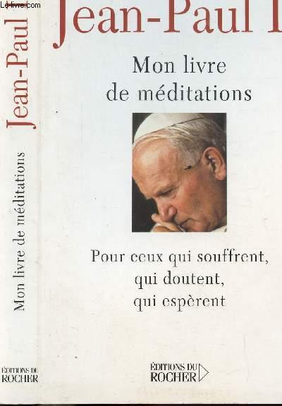MON LIVRE DE MEDITATIONS - POUR CEUX QUI SOUFFRENT, QUI DOUTENT, QUI ESPERENT