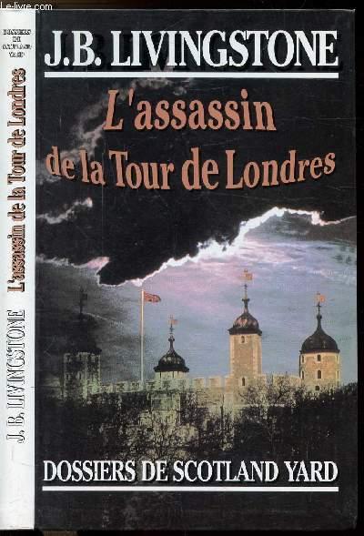 L'ASSASSIN DE LA TOUR DE LONDRES - DOSSIERS DE SCOTLAND YARD