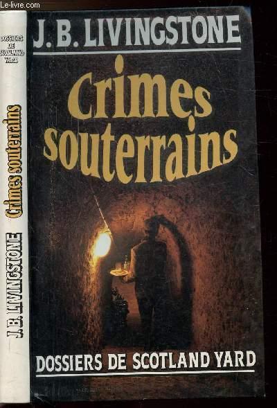 CRIMES SOUTERRAINS - DOSSIERS DE SCOTLAND YARD