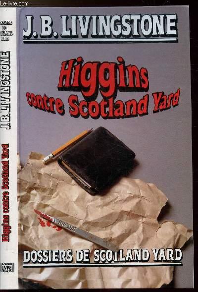 HIGGINS CONTRE SCOTLAND YARD - DOSSIERS DE SCOTLAND YARD