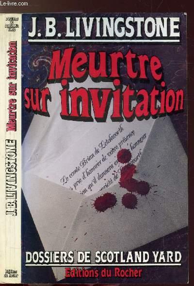 MEURTRE SUR INVITATION- DOSSIERS DE SCOTLAND YARD