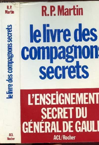 LE LIVRE DES COMPAGNOONS SECRETS - L'ENSEIGNEMENT SECRET DU GENERAL DE GAULLE