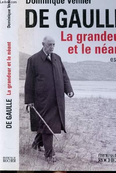 DE GAULLE LA GRANDEUR ET LE NEANT