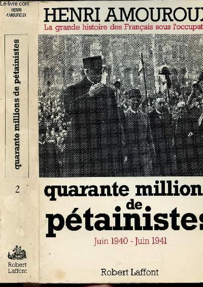 LA GRANDE HISTOIRE DES FRANCAIS SOUS L'OCCUPATION - TOME II - QUARANTE MILLIONS DE PETAINISTES JUIN 1940 - JUIN 1941