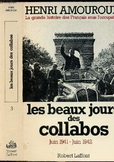 LA GRANDE HISTOIRE DES FRANCAIS SOUS L'OCCUPATION - TOME III - LES BEAUX JOURS DES COLLABOS JUIN 1941 - JUIN 1942