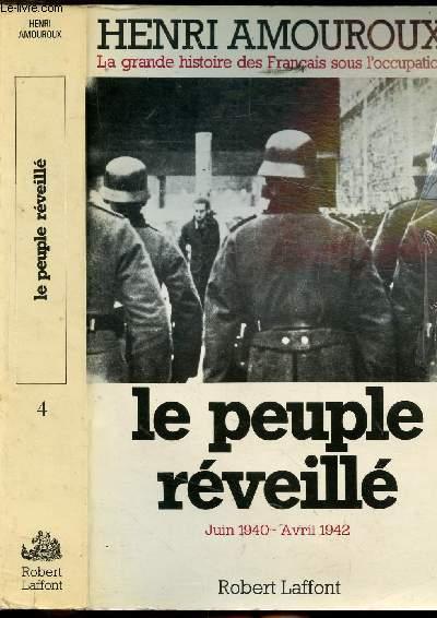 LA GRANDE HISTOIRE DES FRANCAIS SOUS L'OCCUPATION - TOME IV - LE PEUPLE REVEILLE JUIN 1940 - AVRIL 1942