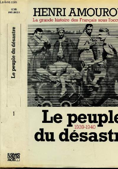 LA GRANDE HISTOIRE DES FRANCAIS SOUS L'OCCUPATION - TOME I - LE PEUPLE DU DESASTRE 1939-1940