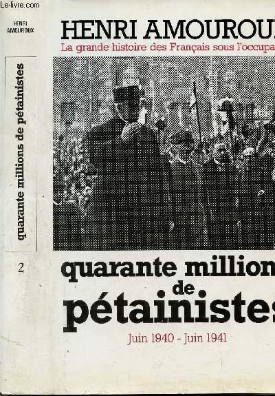 LA GRANDE HISTOIRE DES FRANCAIS SOUS L'OCCUPATION - TOME II - QUARANTE MILLIONS DE PETAINISTES - JUIN 1940 - JUIN 1941
