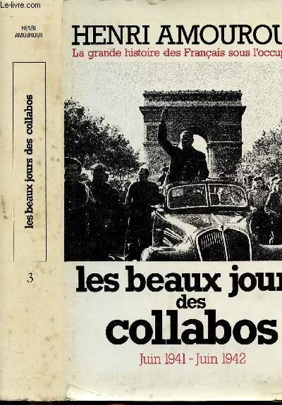 LA GRANDE HISTOIRE DES FRANCAIS SOUS L'OCCUPATION - TOME III - LES BEAUX JOURS DES COLLABOS - JUIN 1941 - JUIN 1942