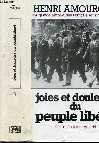 LA GRANDE HISTOIRE DES FRANCAIS SOUS L'OCCUPATION - TOME VIII - JOIES ET DOULEURS DU PEUPLE LIBERE 6 JUIN - 1ER SEPTEMBRE 1944