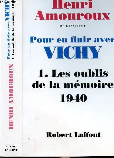 POUR EN FINIR AVEC VICHY - TOME I - LES OUBLIS DE LA MEMOIRE 1940