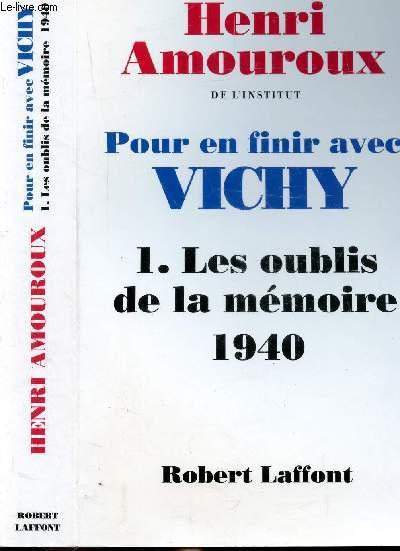 POUR EN FINIR AVEC VICHY - TOME I - LES OUBLIES DE LA MEMOIRE 1940