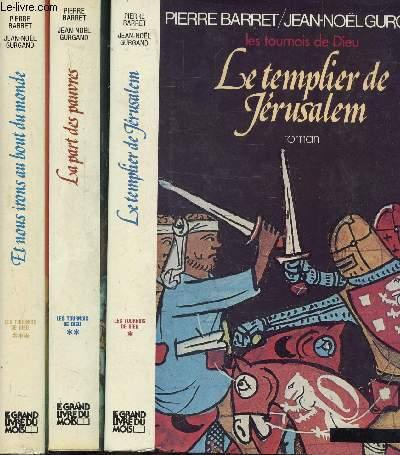 LES TOURNOIS DE DIEU - 3 VOLUMES - TOMES I+II+III - LE TEMPLIER DE JERUSALEM - LA PART DES PAUVRES - ET NOUS IRONS AU BOUT DU MONDE