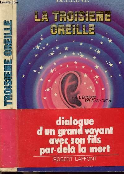LA TROISIEME OREILLE - A L'ECOUTE DE L'AU-DELA