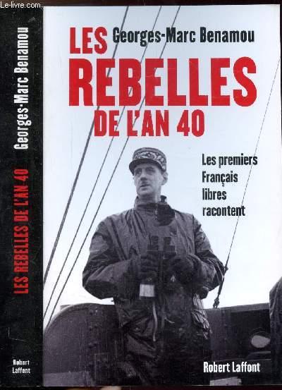 LES REBELLES DE L'AN 40 - LES PREMIERS FRANCAIS LIBRES RACONTENT