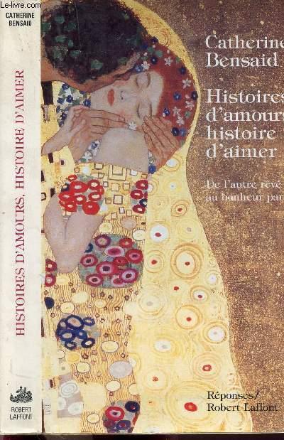 HISTOIRES D'AMOURS, HISTOIRE D'AIMER - DE L'AUTRE REVE AU BONHEUR PARTAGE
