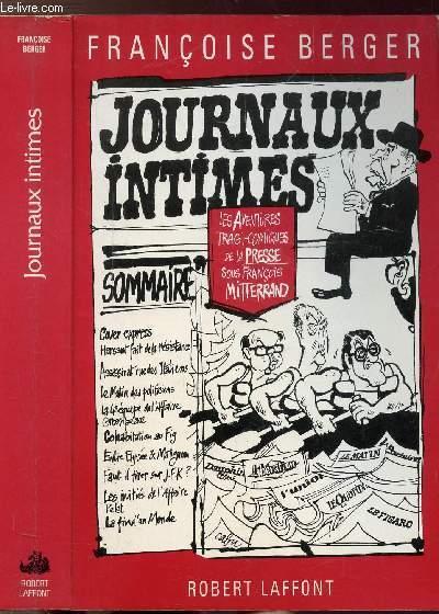 JOURNAUX INTIMES - LES AVENTURES TRAGI-COMIQUES DE LA PRESSE SOUS FRANCOIS MITTERRAND