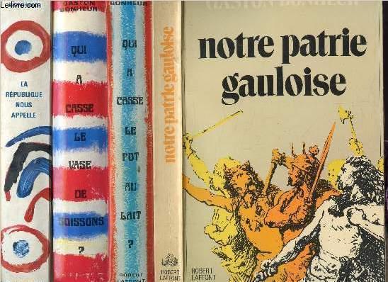 LOT DE 4 LIVRES : SOMMAIRE DES TITRES : OTRE PATRIE GAULOISE - QUI A CASSE LE POT DE LAIT ? - QUI A CASSE LE VASE DE SOISSONS ? - LA REPUBLIQUE NOUS APPELLE