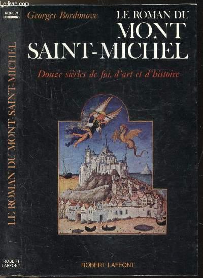 LE ROMAN DU MONT SAINT-MICHEL - DOUZE SIECLES DE FOI, D'ART ET D'HISTOIRES