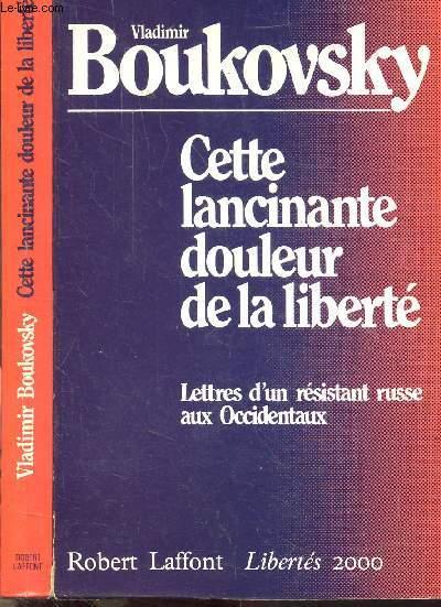 CETTE LANCINANTE DOULEUR DE LA LIBERTE - LETTRES D'UN RESISTANT RUSSE AUX OCCIDENTAUX