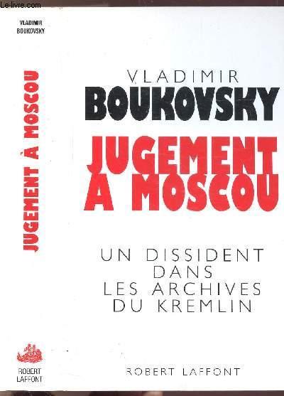 JUGEMENT A MOSCOU - UN DISSIDENT DANS LES ARCHIVES DU KREMLIN