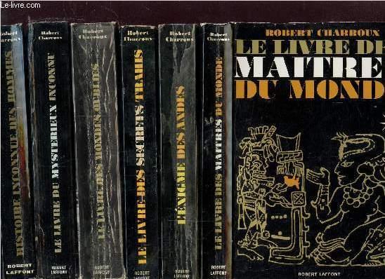 LOT DE 6 LIVRES : LE LIVRE DES MAITRES DU MONDE - L'ENIGME DES ANDES - LE LIVRE DES SECRETS TRAHIS - LE LIVRE DES MONDES OUBLIES - LE LIVRE DU MYSTERIEUX INCONNU - HISTOIRE INCONNUE DES HOMMES DEPUIS CENT MILLE ANS
