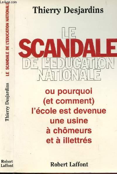LE SCANDALE DE L'EUCATION NATIONALE - OU POURQUOI (ET COMMENT) L'ECOLE EST DEVENUE UNE USINE A CHOMEURS ET A ILLETTRES